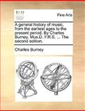 A General History of Music, from the Earliest Ages to the Present Period by Charles Burney, Mus D F R S The, Charles Burney, 1140969811