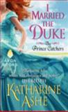 I Married the Duke, Katharine Ashe, 0062229818