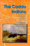 The Caddo Indians : Tribes at the Convergence of Empires, 1542-1854, Smith, F. Todd, 0890969817
