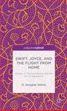 Swift, Joyce, and the Flight from Home : Quests of Transcendence and the Sin of Separation, Atkins, G. Douglas, 1137399813