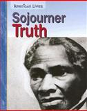 Sojourner Truth, Jennifer Blizin Gillis, 1403469814