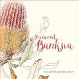 Firewood Banksia, Nikulinsky, Philippa, 1922089818