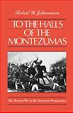 To the Halls of the Montezumas : The Mexican War in the American Imagination, Johannsen, Robert W., 0195049810