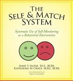 The Self and Match System : Systematic Use of Self-Monitoring As a Behavioral Intervention, Salter, Jamie and Croce, Katharine, 0692269819