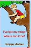 I've Lost My Voice! Where Can It Be?, Poppy Archer, 1494859815