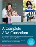 A Complete ABA Curriculum for Individuals on the Autism Spectrum with a Developmental Age of 7 Years Up to Young Adulthood : A Step-by-Step Treatment Manual Including Supporting Materials for Teaching 140 Advanced Skills, Knapp, Julie and Turnbull, Carolline, 1849059810
