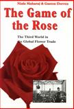 The Game of the Rose : The Third World in the Global Flower Trade, Maharaj, Niala and Dorren, Gaston, 9062249817