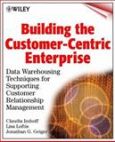 Building the Customer-Centric Enterprise : Data Warehousing Techniques for Supporting Customer Relationship Management, Imhoff, Claudia and Loftis, Lisa, 0471319813