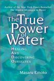 The True Power of Water, Masaru Emoto, 0743289811
