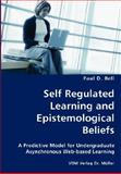Self Regulated Learning and Epistemological Beliefs- a Predictive Model for Undergraduate Asynchronous Web-Based Learning, Paul D. Bell, 3836429810