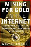 Mining for Gold on the Internet : How to Find Investment and Financial Information on the Internet, Bates, Mary Ellen, 0071349812