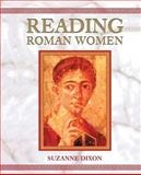 Reading Roman Women : Sources, Genres, and Real Life, Dixon, Suzanne, 0715629816