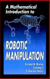 A Mathematical Introduction to Robotic Manipulation, Murray, Richard M. and Li, Zexiang, 0849379814