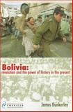 Bolivia : Revolution and the Power of History in the Present, Dunkerley, James, 1900039818