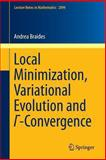 Local Minimization, Variational Evolution and Gamma-Convergence, Braides, Andrea, 3319019813