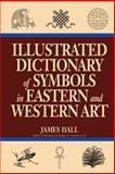 Illustrated Dictionary of Symbols in Eastern and Western Art, James A. Hall, 0064309827