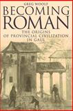 Becoming Roman : The Origins of Provincial Civilization in Gaul, Woolf, Greg, 0521789826