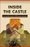 Inside the Castle : Law and the Family in 20th Century America, Grossman, Joanna L. and Friedman, Lawrence Meir, 0691149828