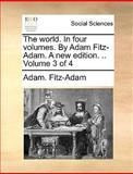 The World in Four Volumes by Adam Fitz-Adam a New Edition Volume 3 Of, Adam Fitz-Adam, 1140819828