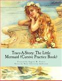 Trace-A-Story: the Little Mermaid (Cursive Practice Book), Angela Foster, 150027982X