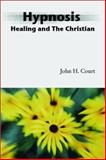 Hypnosis Healing and the Christian, John H. Court, 1579109829