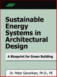 Sustainable Energy Systems in Architectural Design : A Blueprint for Green Building, Gevorkian, Peter, 0071469826