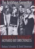 The Ambitious Generation : America's Teenagers, Motivated but Directionless, Schneider, Barbara L. and Stevenson, David, 0300079826