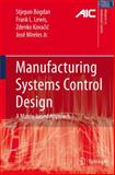 Manufacturing Systems Control Design : A Matrix-Based Approach, Bogdan, Stjepan and Lewis, Frank L., 1852339829