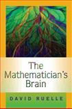 The Mathematician's Brain : A Personal Tour Through the Essentials of Mathematics and Some of the Great Minds Behind Them, Ruelle, David, 0691129827