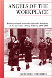 Angels of the Workplace : Women and the Construction of Gender Relations in the Canadian Clothing Industry, 1890-1940, Steedman, Mercedes, 1442609826