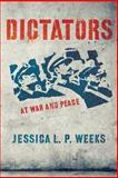 Dictators at War and Peace, Jessica L. P. Weeks, 0801479827