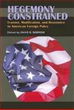 Hegemony Constrained : Evasion, Modification, and Resistance to American Foreign Policy, , 0822959828