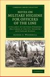 Notes on Military Hygiene for Officers of the Line : A Syllabus of Lectures Formerly Delivered at the U. S. Infantry and Cavalry School, Woodhull, Alfred A., 1108069827