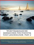 Württembergische Jahrbücher Für Statistik Und Landeskunde, Part 1, Württemberg Statistisches Landesamt and Stuttgart Verein Für Vaterlandskunde, 1144469821