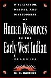 Utilization, Misuse and Development of Human Resources in the Early West Indian Colonies, Bacchus, M. K., 0889209820