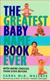 The Greatest Baby Name Book Ever, Carol McD. Wallace, 0380789825