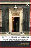 British Prime Ministers from Balfour to Brown, Pearce, Robert and Goodlad, Graham, 0415669820