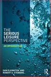 The Serious Leisure Perspective : An Introduction, Stebbins, Robert and Elkington, Sam, 0415739829