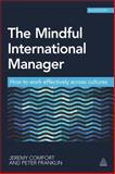 The Mindful International Manager : How to Work Mindfully Across Cultures, Comfort, Jeremy and Franklin, Peter, 074946982X