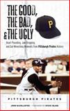 The Good, the Bad, and the Ugly: Pittsburgh Pirates, John McCollister, 1572439823