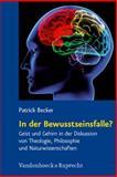 In der Bewusstseinsfalle? : Geist und Gehirn in der Diskussion von Theologie, Philosophie und Naturwissenschaften, Becker, Patrick, 3525569823