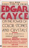 Edgar Cayce on the Power of Color, Stones, and Crystals, Dan Campbell and Edgar Evans Cayce, 0446349828
