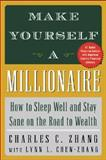 Make Yourself a Millionaire : How to Sleep Well and Stay Sane on the Road to Wealth, Zhang, Charles C. and Chen-Zhang, Lynn L., 0071409823