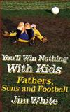 You'll Win Nothing with Kids, Jim White, 0316029823