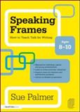 Speaking Frames : How to Teach Talk for Writing, Palmer, Sue, 0415579821