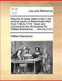 Reports of Cases Determined in the Several Courts of Westminster-Hall, from 1746 to 1779 Taken and Compiled by the Honourable Sir William Blackstone, William Blackstone, 1170549829