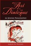 The Art of Dialogue in Jewish Philosophy, Hughes, Aaron W., 0253349826