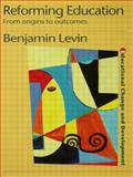 Reforming Education : From Origins to Outcomes, Levin, Benjamin, 0750709820
