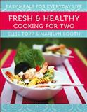 Fresh and Healthy Cooking for Two, Ellie Topp and Marilyn Booth, 0887809820