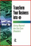 Transform Your Business into E : Going Beyond the Dot Com Disasters, Lientz, Bennet P. and Rea, Kathryn P., 0124499821